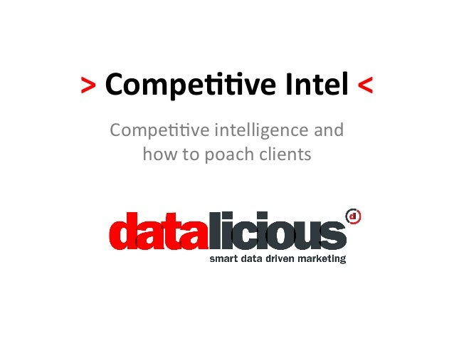 > Compe((ve Intel <    Compe&&ve intelligence and        how to poach clients