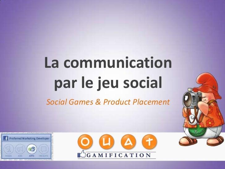 La communication par le jeu socialSocial Games & Product Placement