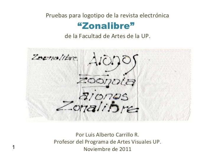 """murodisgráfico Pruebas para logotipo de la revista electrónica """" Zonalibre""""  de la Facultad de Artes de la UP. 1 Por Luis ..."""