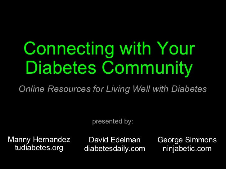 Manny Hernandez tudiabetes.org Connecting with Your  Diabetes Community  Online Resources for Living Well with Diabetes Da...