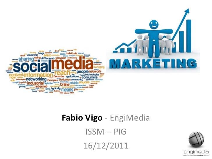 PIG: SMM Fabio Vigo  - EngiMedia ISSM – PIG 16/12/2011