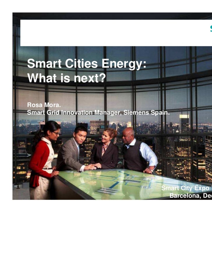Smart Cities Energy:What is next?Rosa Mora.Smart Grid Innovation Manager, Siemens Spain.                                  ...