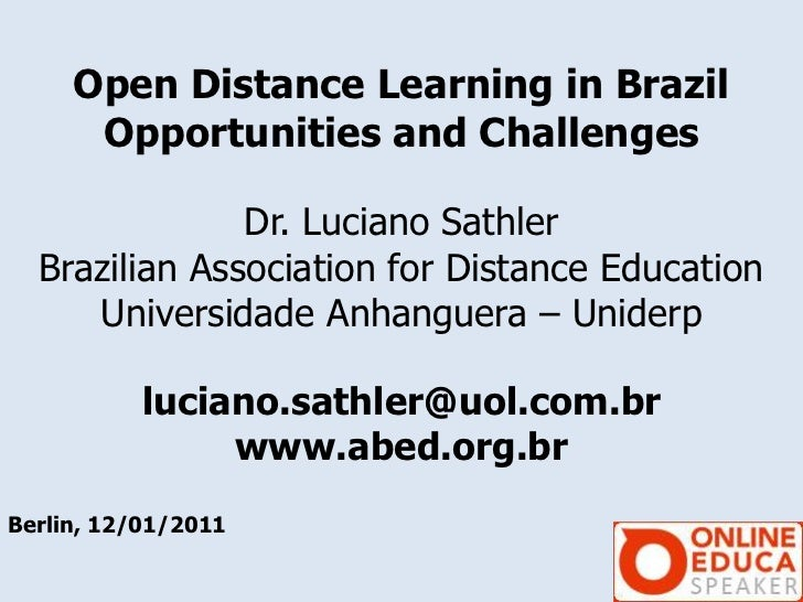 Open Distance Learning in Brazil      Opportunities and Challenges               Dr. Luciano Sathler  Brazilian Associatio...