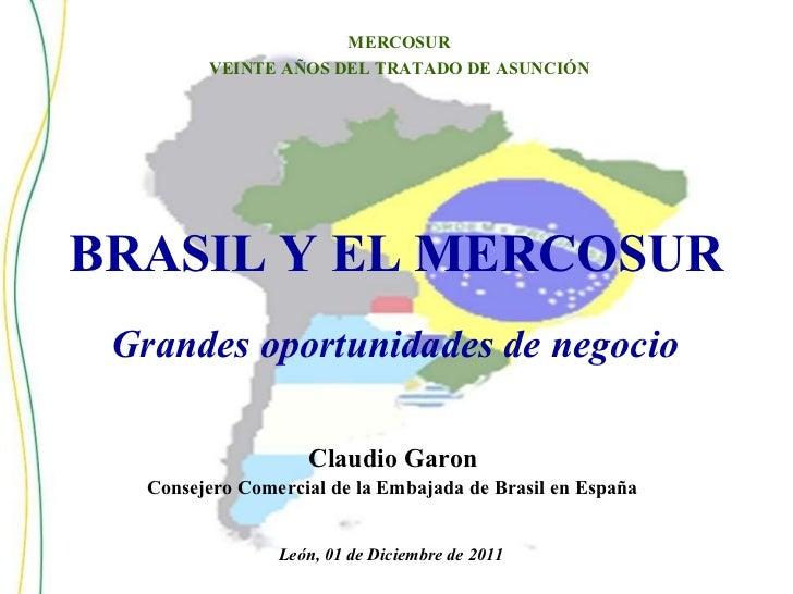 BRASIL   Y   EL   MERCOSUR Claudio   Garon Consejero   Comercial   de   la   Embajada   de   Brasil   en   España León,   ...