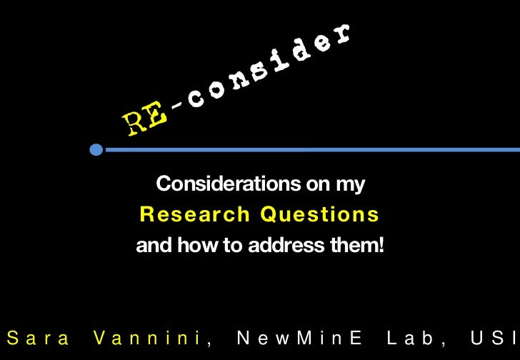 Considerations on my           Research Questions           and how to address them!Sar a   Van n ini ,   N e wM i nE     ...