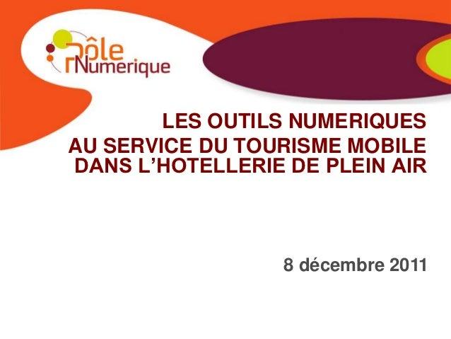 LES OUTILS NUMERIQUESAU SERVICE DU TOURISME MOBILEDANS L'HOTELLERIE DE PLEIN AIR                  8 décembre 2011