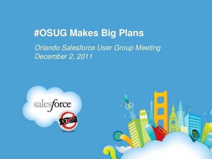 #OSUG Makes Big PlansOrlando Salesforce User Group MeetingDecember 2, 2011