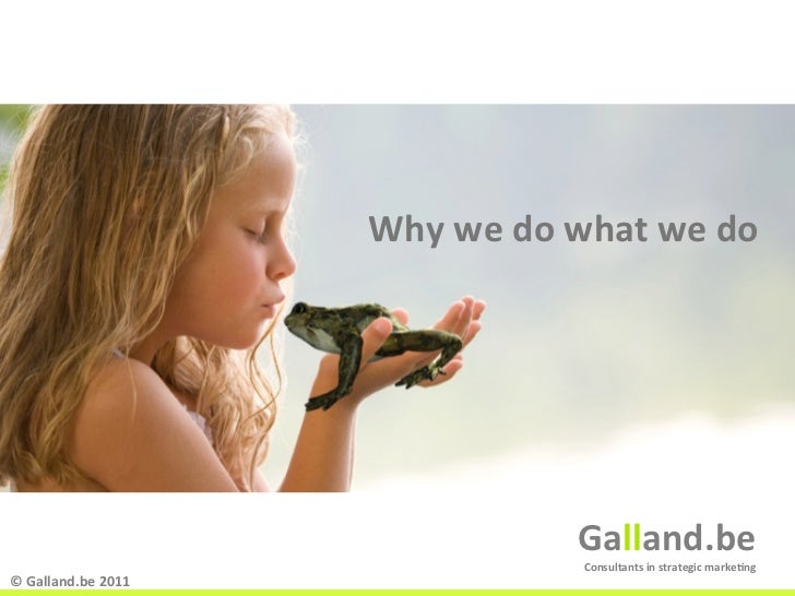 Why we do what we do                                                   Galland.be                           ...