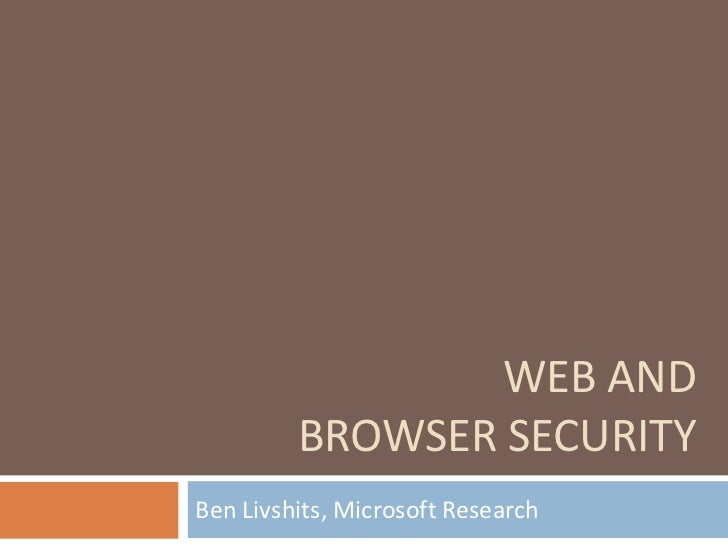 WEB AND         BROWSER SECURITYBen Livshits, Microsoft Research