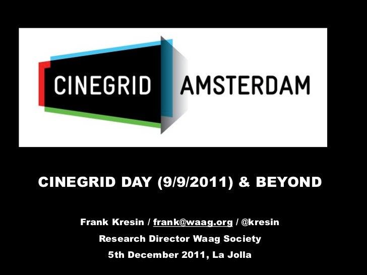 CINEGRID DAY (9/9/2011) & BEYOND    Frank Kresin / frank@waag.org / @kresin       Research Director Waag Society         5...