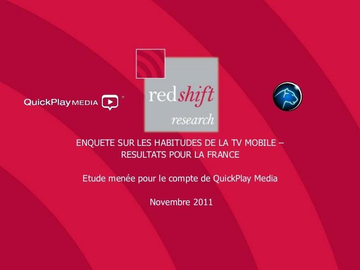 ENQUETE SUR LES HABITUDES DE LA TV MOBILE –         RESULTATS POUR LA FRANCE Etude menée pour le compte de QuickPlay Media...