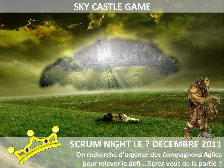 SKY CASTLE GAMESCRUM NIGHT LE 7 DECEMBRE 2011 On recherche durgence des Compagnons Agiles  pour relever le défi... Serez-v...