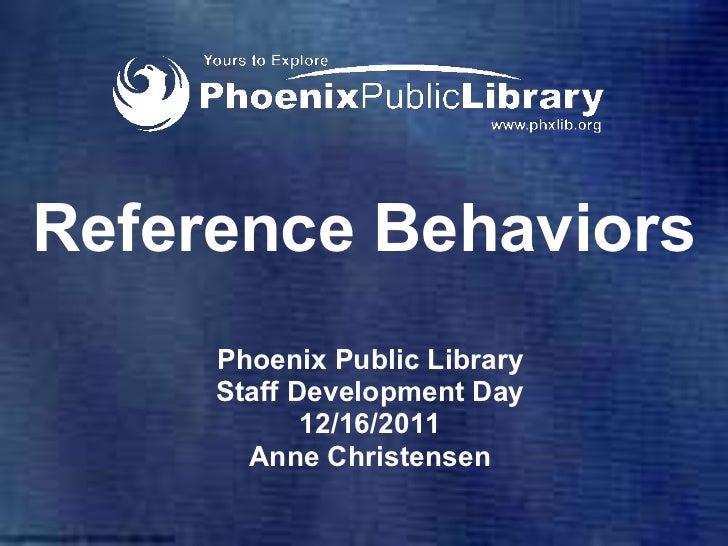 Reference Behaviors Phoenix Public Library Staff Development Day 12/16/2011 Anne Christensen