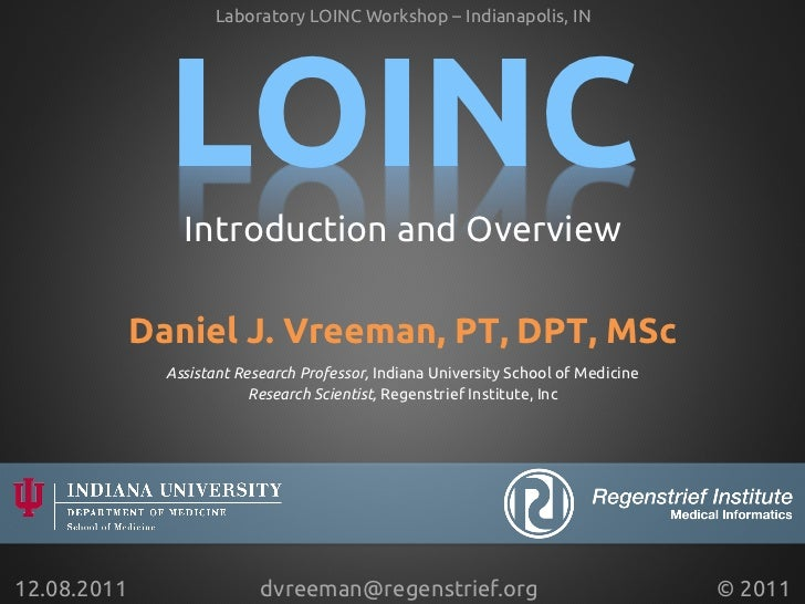 Laboratory LOINC Workshop – Indianapolis, IN               LOINC                 Introduction and Overview           Da...