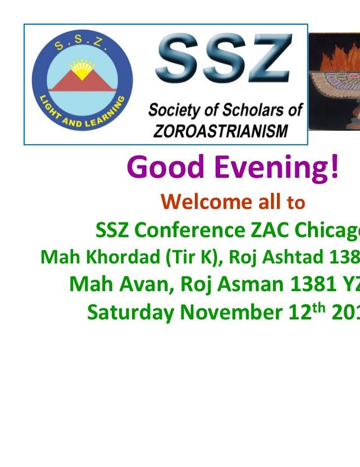 Good Evening!            Welcome all to      SSZ Conference ZAC ChicagoMah Khordad (Tir K), Roj Ashtad 1381 YZ (S)   Mah A...