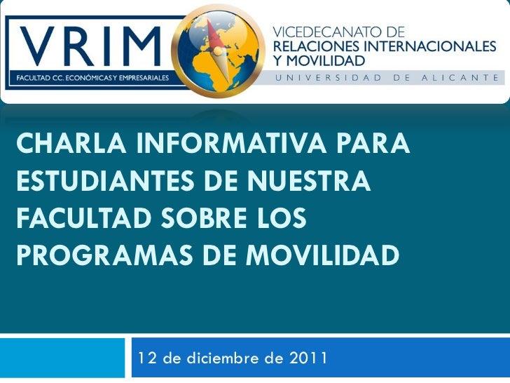CHARLA INFORMATIVA PARAESTUDIANTES DE NUESTRAFACULTAD SOBRE LOSPROGRAMAS DE MOVILIDAD       12 de diciembre de 2011