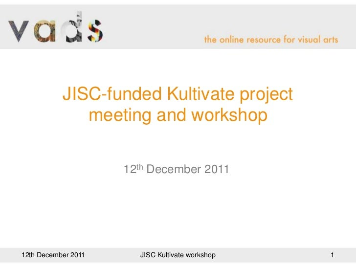 JISC-funded Kultivate project              meeting and workshop                     12th December 201112th December 2011  ...