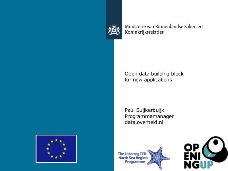 Open data building blockfor new applicationsPaul SuijkerbuijkProgrammamanagerdata.overheid.nl9 november 2011