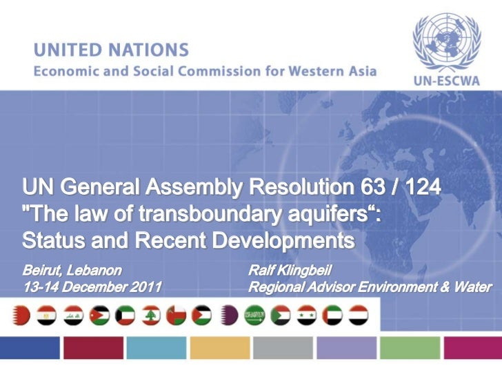 "UN General Assembly Resolution 63 / 124""The law of transboundary aquifers"":Status and Recent DevelopmentsBeirut, Lebanon  ..."