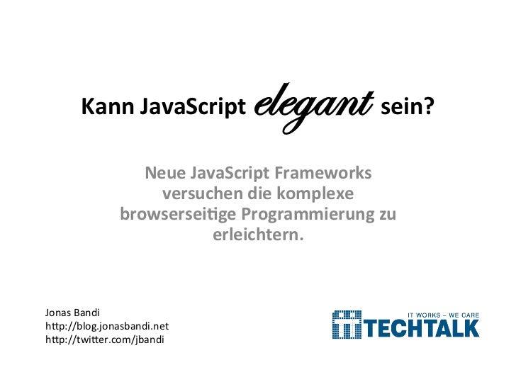Kann JavaScript       elegant sein?                     Neue JavaScript Frameworks                       ver...