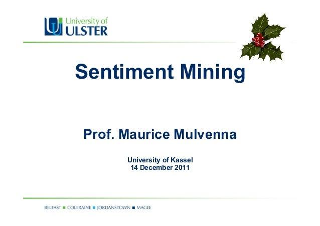 Sentiment MiningProf. Maurice MulvennaUniversity of Kassel14 December 2011