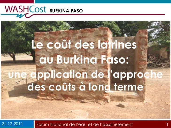 Le coût des latrines  au Burkina Faso:  une application de l'approche des coûts à long terme 21.12.2011 Forum National de ...