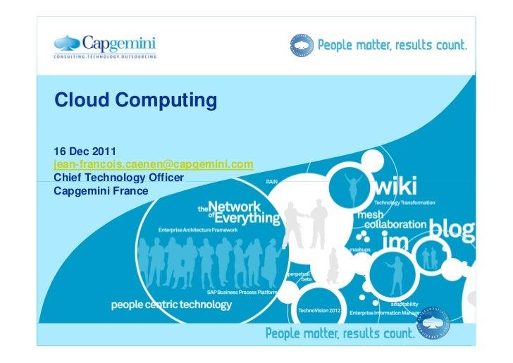 Cloud Computing16 Dec 2011jean-francois.caenen@capgemini.comChief Technology OfficerCapgemini France