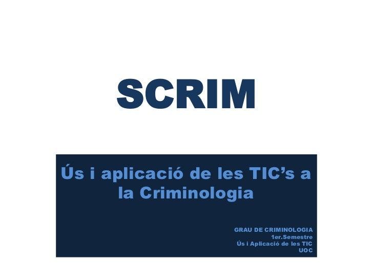 SCRIMÚs i aplicació de les TIC's a       la Criminologia                    GRAU DE CRIMINOLOGIA                          ...