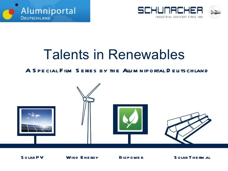 Solar PV Solar Thermal Wind Energy Biopower  Talents in Renewables A Special Film Series b y the Alumniportal Deutschland
