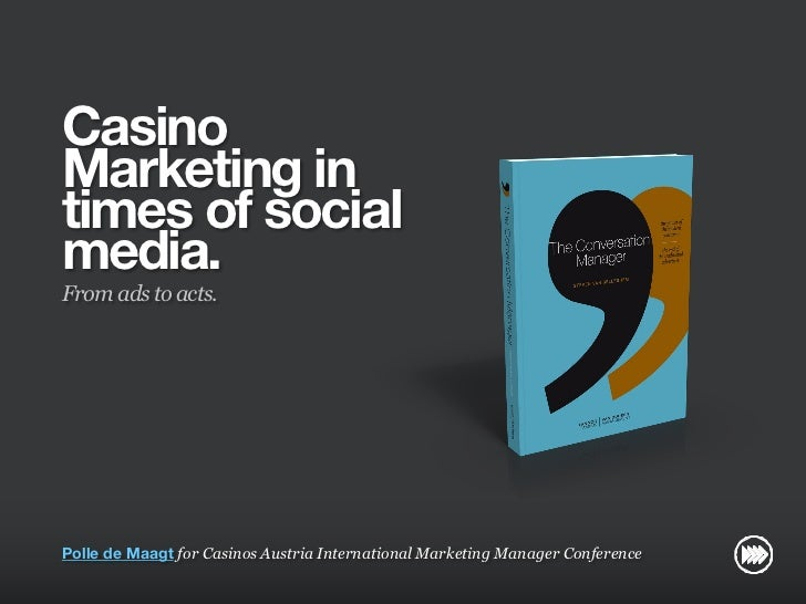 """Casino Marketing in times of social media: from ads to acts"" for Casinos Austria International Marketing Manager Conference"