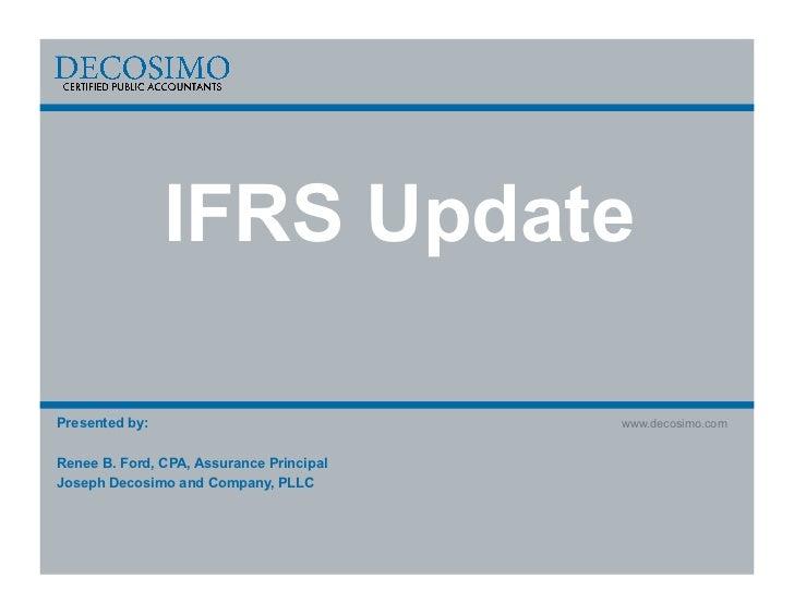 IFRS UpdatePresented by:                             www.decosimo.comRenee B. Ford, CPA, Assurance PrincipalJoseph Decosim...