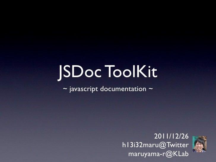 JSDoc ToolKit~ javascript documentation ~                           2011/12/26                  h13i32maru@Twitter        ...