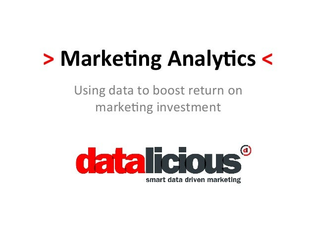 > Marke(ng Analy(cs <     Using data to boost return on         marke1ng investment