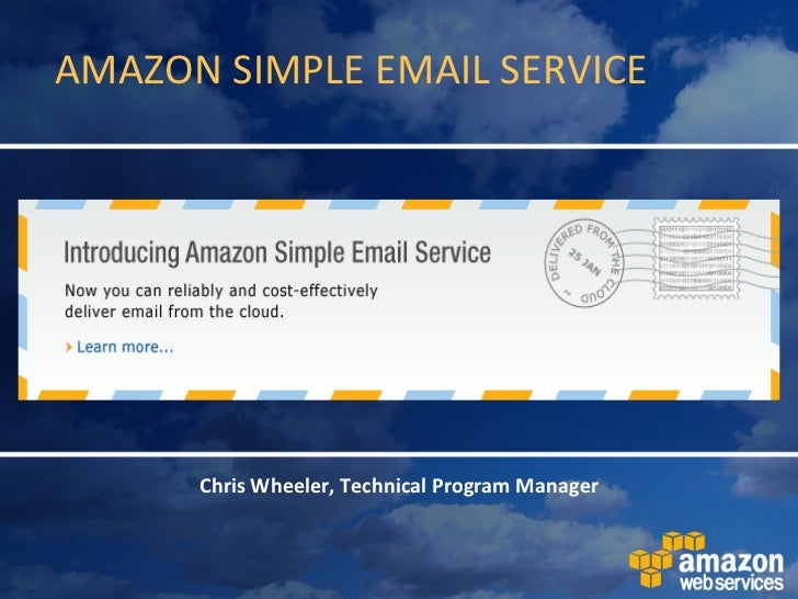 AMAZON SIMPLE EMAIL SERVICE Chris Wheeler, Technical Program Manager