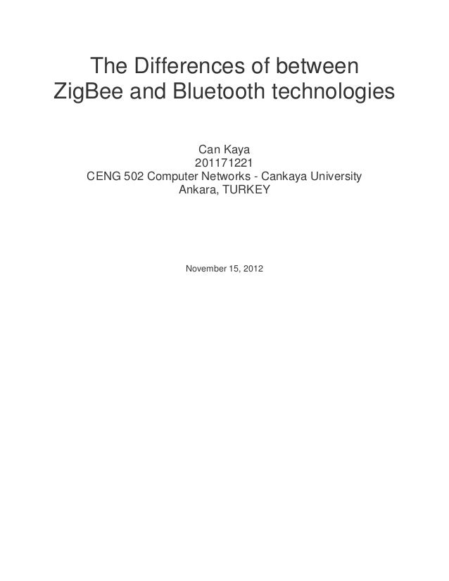 The Differences of betweenZigBee and Bluetooth technologies                    Can Kaya                   201171221   CENG...