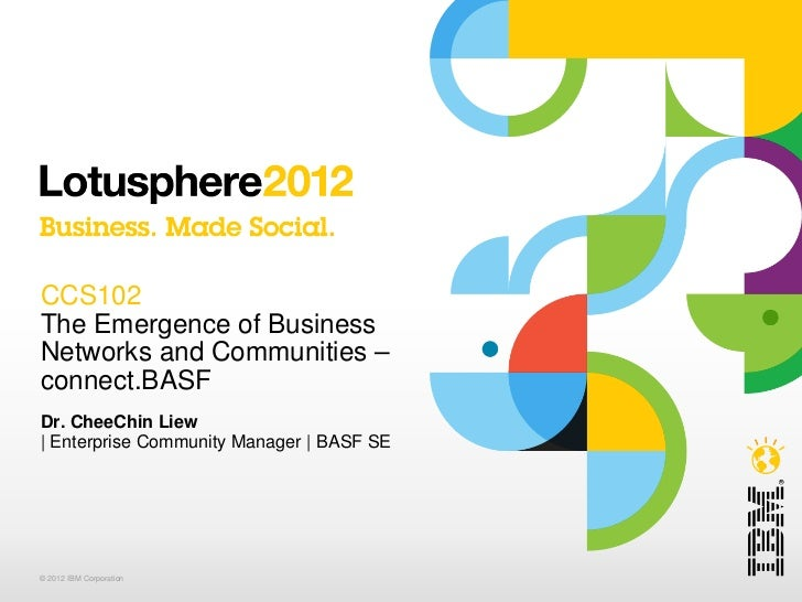 CCS102The Emergence of BusinessNetworks and Communities –connect.BASFDr. CheeChin Liew| Enterprise Community Manager | BAS...