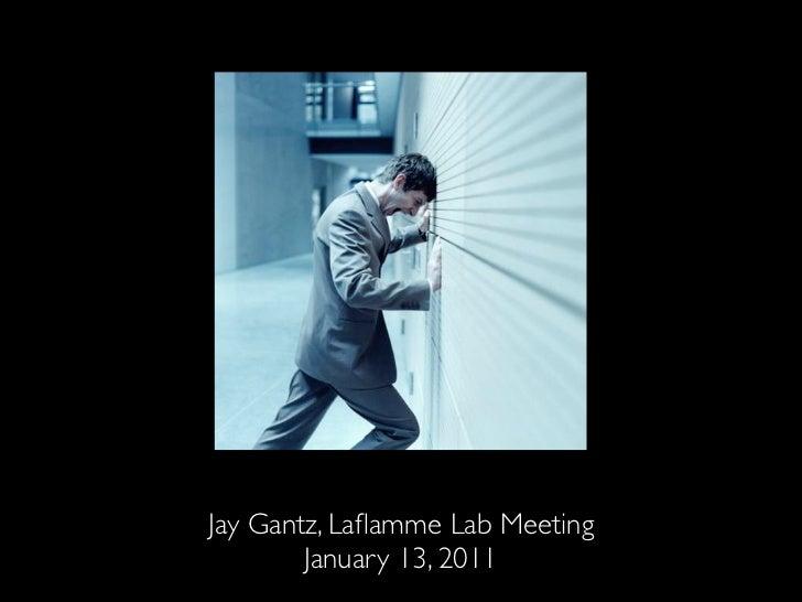 Jay Gantz, Laflamme Lab Meeting        January 13, 2011