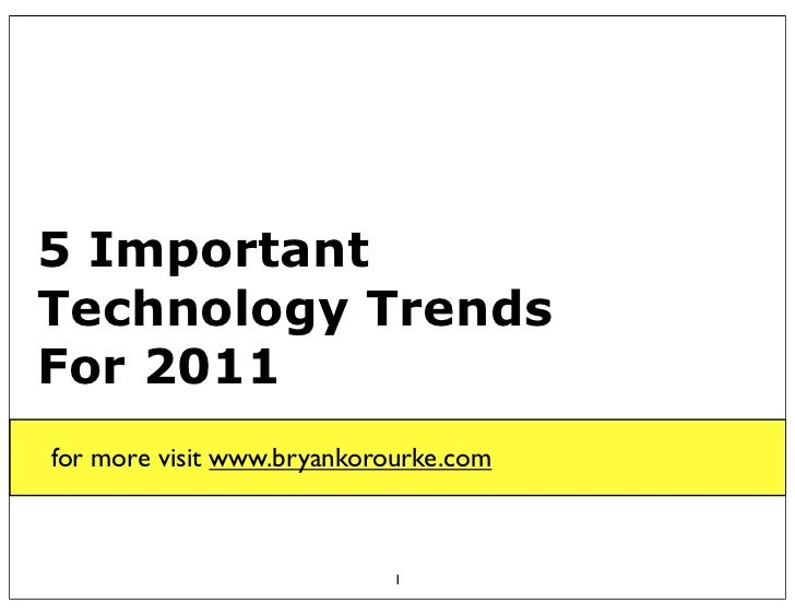 5 ImportantTechnology TrendsFor 2011for more visit www.bryankorourke.com                           1