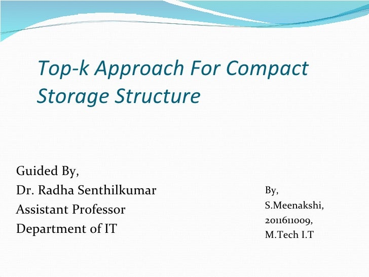 Top-k Approach For Compact   Storage StructureGuided By,Dr. Radha Senthilkumar   By,                         S.Meenakshi,A...