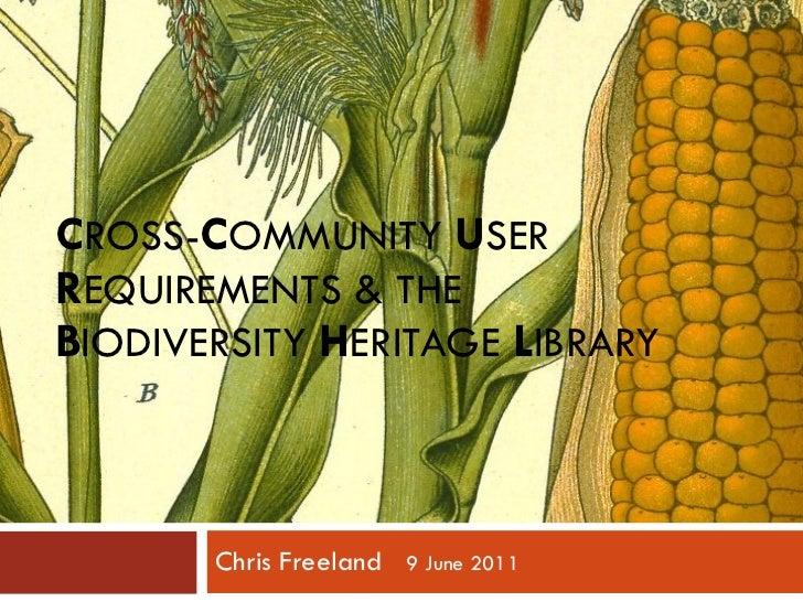 C ROSS- C OMMUNITY  U SER  R EQUIREMENTS & THE  B IODIVERSITY  H ERITAGE  L IBRARY  Chris Freeland  9 June 2011