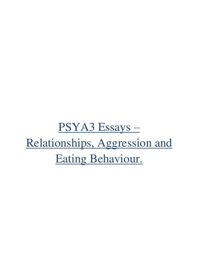 PSYA3 Essays – Relationships, Aggression and Eating Behaviour.