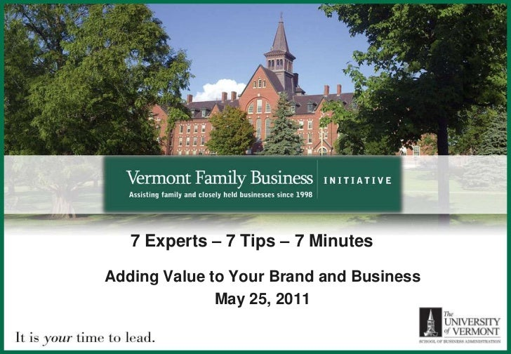 7 Experts – 7 Tips – 7 Minutes <br />Adding Value to Your Brand and Business<br />May 25, 2011<br />