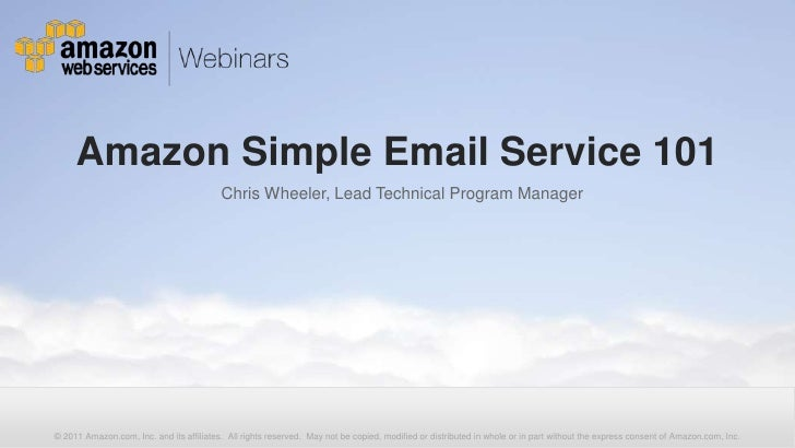 Amazon Simple Email Service 101<br />Chris Wheeler, Lead Technical Program Manager<br />