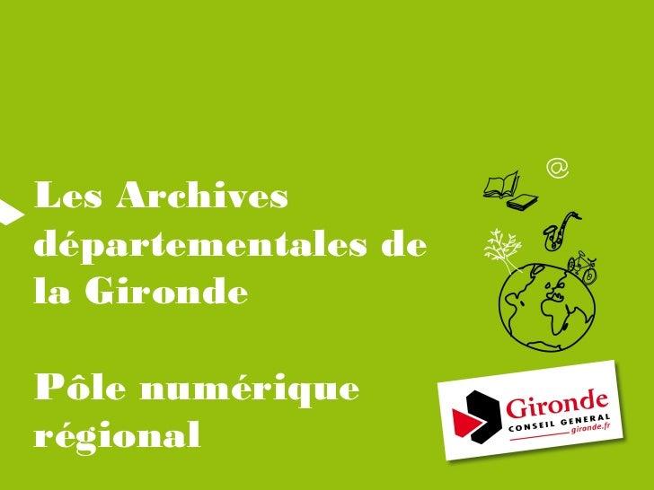 Les Archivesdépartementales dela GirondePôle numériquerégional