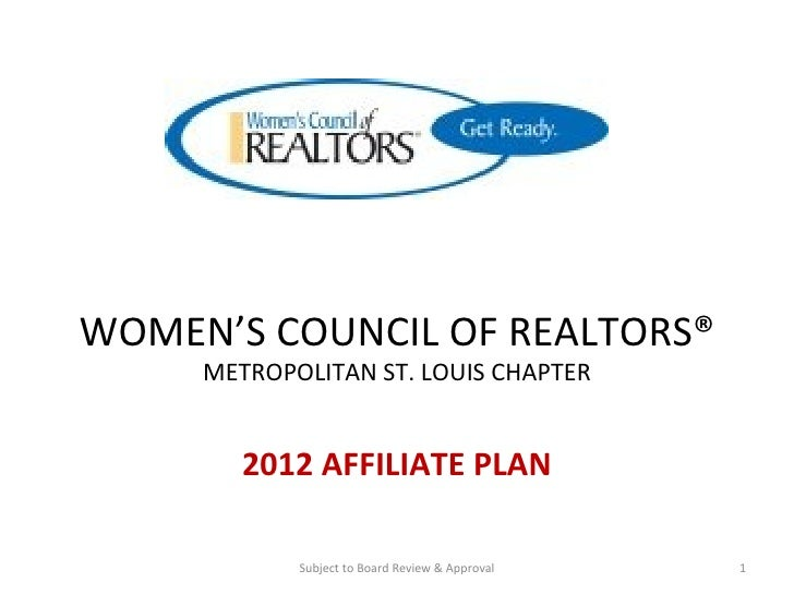 WOMEN'S COUNCIL OF REALTORS® METROPOLITAN ST. LOUIS CHAPTER 2012 AFFILIATE PLAN Subject to Board Review & Approval