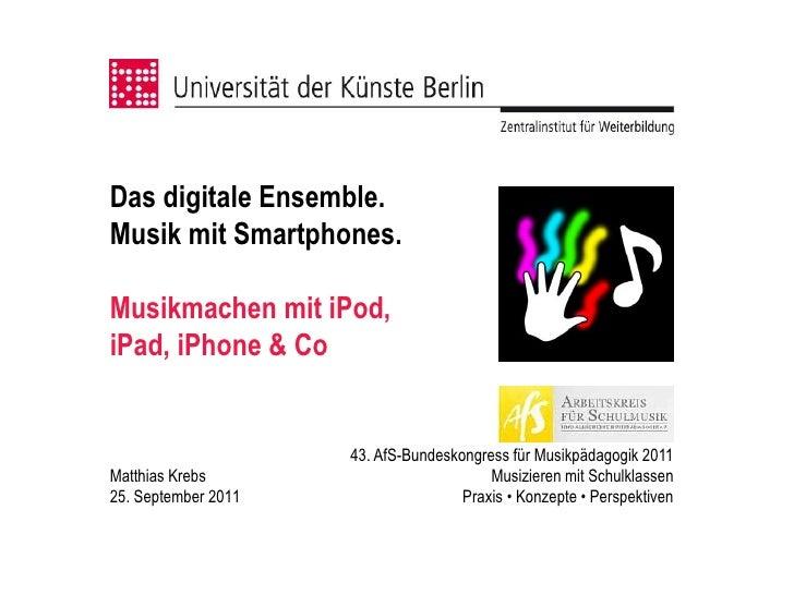 Das digitale Ensemble.Musik mit Smartphones.Musikmachen mit iPod,iPad, iPhone & Co                     43. AfS-Bundeskongr...