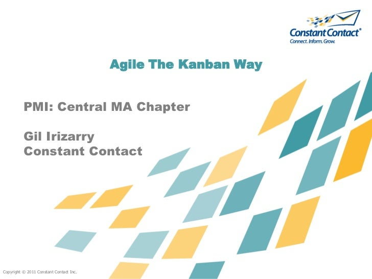 Agile The Kanban Way          PMI: Central MA Chapter          Gil Irizarry          Constant ContactCopyright © 2011 Cons...