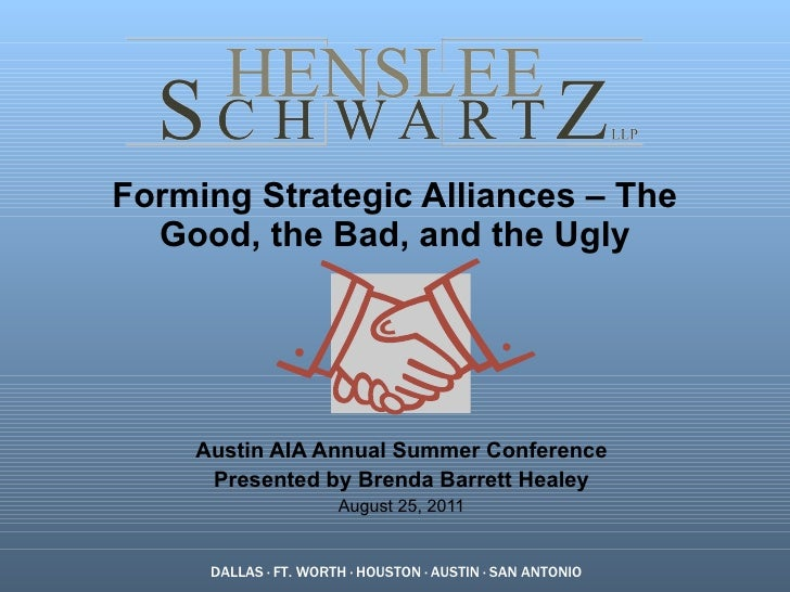 Forming Strategic Alliances – The Good, the Bad, and the Ugly   Austin AIA Annual Summer Conference Presented by Brenda Ba...