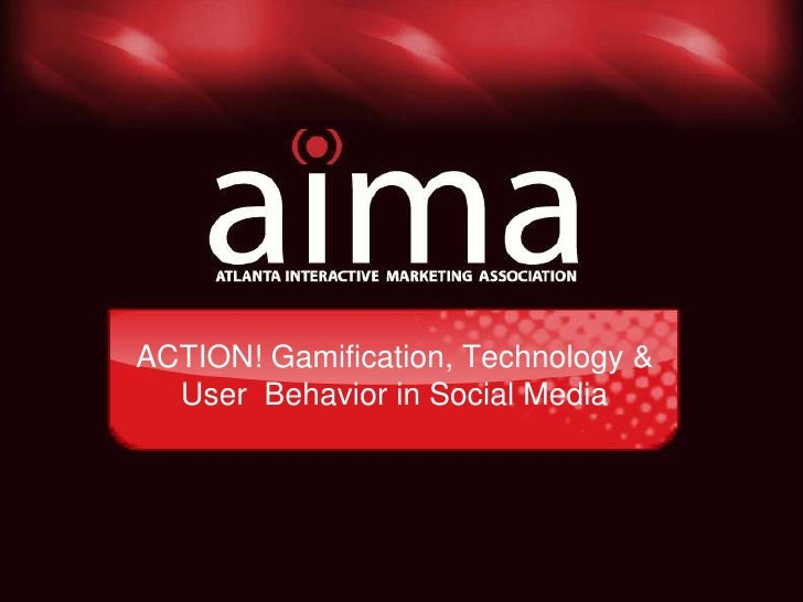 ACTION! Gamification, Technology & User  Behavior in Social Media<br />