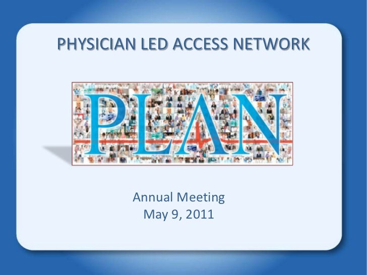 PHYSICIAN LED ACCESS NETWORK<br />Annual Meeting<br />May 9, 2011<br />